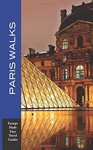 Paris Walks: Walking Tours of Neighborhoods and Major Sights of Paris (Europe Made Easy Travel Guides)