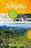 Allgäu Reiseführer: Zeit für das Beste. Highlights, Geheimtipps und Wohlfühladressen. Wandern in den Alpen und das Allgäu mit Kindern entdecken. Ein Reise - Wanderführer mit Karte zum Herausnehmen.