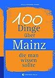 100 Dinge über Mainz, die man wissen sollte (Unsere Stadt - einfach spitze!) - Ursula Hoffmann-Kramer