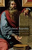 The Hebrew Republic: Jewish Sources and the Transformation of European Political Thought by Eric Nelson (2010-03-30)