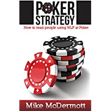 Poker Strategy: How To Read People Using NLP At Poker (English Edition)