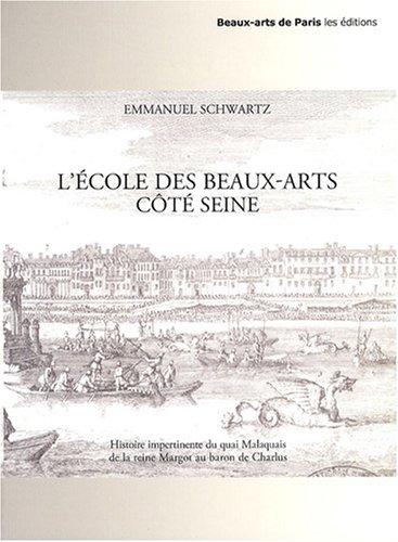L'Ecole des Beaux-Arts côté Seine : Histoire impertinente du quai Malaquais de la reine Margot au baron de Charlus