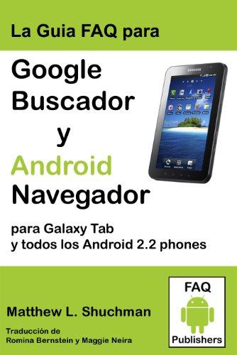 La Guia FAQ para Google Buscador y Android Navegador para Galaxy Tab y todos los Android 2.2/2.3 phones y tablets (compatible con todos Droid, MyTouch, EVO, Hero, y todos Galaxy S phones)