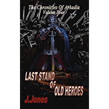 Last Stand Of Old Heroes (The Chronicles Of Arkadia Book 4)