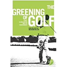 The Greening of Golf: Sport, Globalization and the Environment (Globalizing Sport Studies)