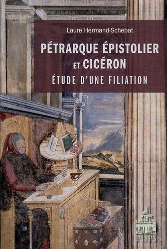 Pétrarque Epistolier et Cicéron : Etude d'une filiation