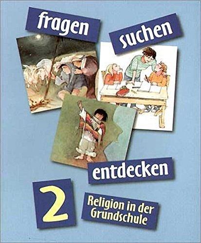 fragen - suchen - entdecken. Religion in der Grundschule: fragen - suchen - entdecken, 2. Jahrgangsstufe