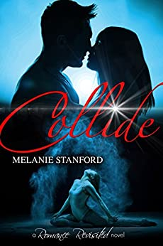 Collide (Romance Revisited Book 2) by [Stanford, Melanie]