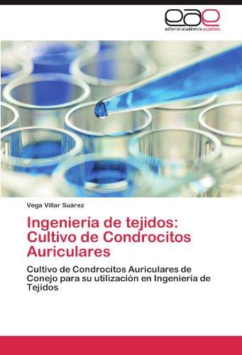 Ingenieria de Tejidos: Cultivo de Condrocitos Auriculares por Vega Villar Su Rez