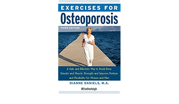 Amazon Exercises For Osteoporosis Third Edition A Safe And