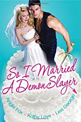 So I Married A Demon Slayer by Angie Fox (2011-09-01)