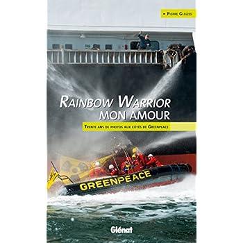 Rainbow Warrior mon amour: Trente ans de photos aux côtés de Greenpeace