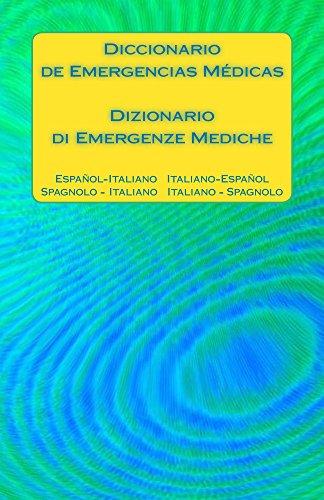 Diccionario de Emergencias Médicas / Dizionario di Emergenze Mediche: Espanol - Italiano   Italiano - Espanol / Spagnolo - Italiano   Italiano - Spagnolo por Edita Ciglenecki