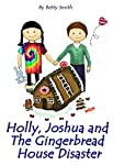 Holly, Joshua, and the Gingerbread House Disaster: Join Holly As She Learn Her Life Lesson About Justice