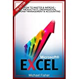Excel: How To Master & Improve - Productivity, Organization, Money Management & Accounting (Excel 2013, Excel VBA, Excel 2010, Bookkeeping, Formulas, Finance, Office 2013) (English Edition)