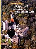 Burgen und Schlösser im Bayerischen Wald (Bayerische Geschichte) - Ursula Pfistermeister