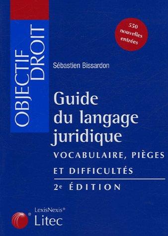 Guide du langage juridique : Vocabulaire - Pièges et difficultés (ancienne édition) par Sébastien Bissardon