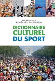 Dictionnaire culturel du sport par [Attali, Michaël, Saint-Martin, Jean]