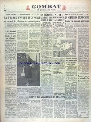 COMBAT [No 2514] du 02/08/1952 - OFF SHORE - MEMORANDUM AU NATO - LE BEY NOMME UNE COMMISSION D'ETUDE DU PLAN DE REFORMES - LES COMMUNES RATIFIENT LES ACCORDS DE BONN - ENTRETIENS SUR LA SARRE - LA CHANSON FRANCAISE DETRONE LA CHANSON AMERICAINE - EN RADE DE BOULOGNE - UNE DRAGUE SAUTE SUR UNE TORPILLE - LES JEUX OLYMPIQUES ET BOZON - KOWEIT OU MOASSADEGH UN AN APRES PAR CHOISY par Collectif