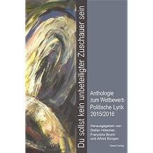 Du sollst kein unbeteiligter Zuschauer sein: Anthologie zum Wettbewerb Politische Lyrik 2015/2016