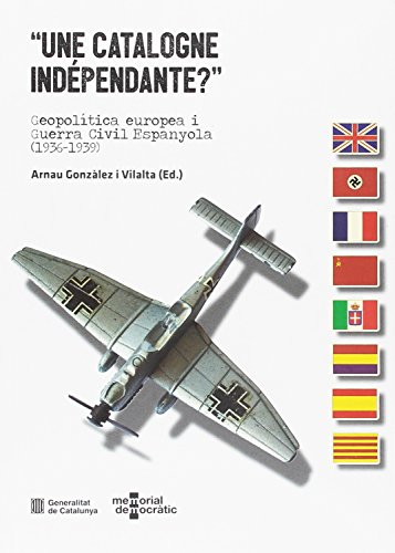 'Une Catalogne indépendante?': Geopolítica europea i Guerra Civil Espanyola (1936-1939)