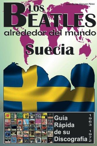 Los Beatles - Suecia - Guia Rápida De Su Discografía: Discografía A Todo Color (1963-1972): Volume 10 (Los Beatles Alrededor Del Mundo) por Juan Carlos Irigoyen Pérez