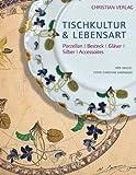 Tischkultur & Lebensart: Porzellan – Besteck – Gläser – Silber – Accessoires