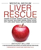 Medical Medium Liver Rescue: Answers to Eczema, Psoriasis, Diabetes, Strep, Acne, Gou...