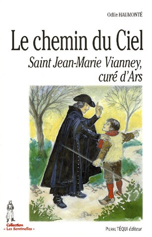 Le chemin du Ciel : Saint Jean-Marie Vianney, cur�...