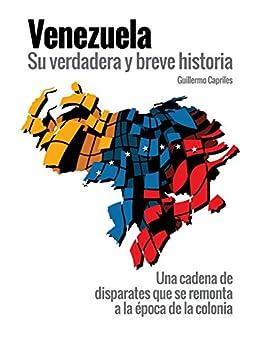 """PDF Gratis VENEZUELA, su verdadera y breve historia: """"Una cadena de disparates que se remonta a la época de la colonia"""""""