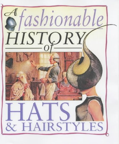 A Fashionable History of: Hats and Hairstyles Hardback (A Fashionable History of (Costume Reference Library)