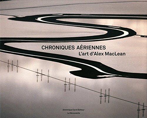 Chroniques aériennes : L'art d'Alex MacLean par Alex MacLean, Gilles A. Tiberghien, Dominique Carré