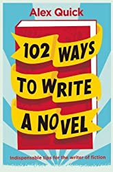 102 Ways to Write a Novel by Alex Quick (2012) Paperback