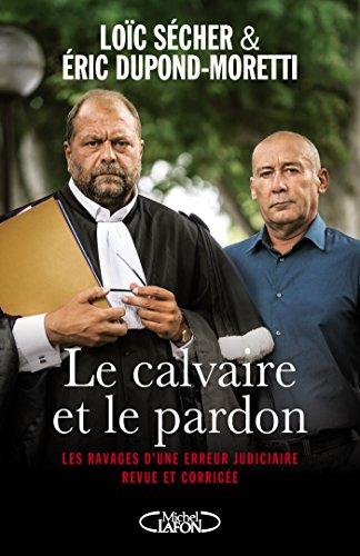 LE CALVAIRE ET LE PARDON par Loic Secher, Eric Dupond-moretti
