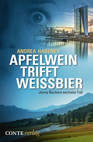 Apfelwein trifft Weissbier (Jenny Becker Krimi 6)