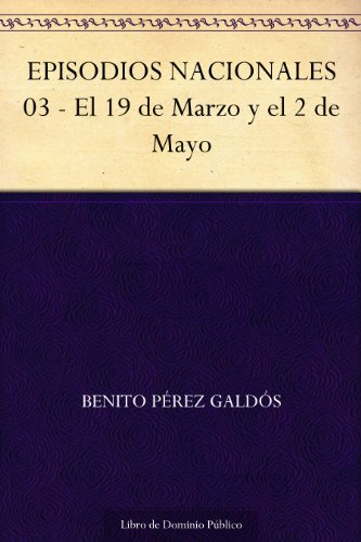 EPISODIOS NACIONALES 03 - El 19 de Marzo y el 2 de Mayo (Spanish Edition)