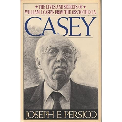 Casey: The Lives and Secrets of William J. Casey: from the OSS to the CIA by Joseph E. Persico (1990-10-01)