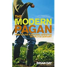 The Modern Pagan: How to Live a Natural Lifestyle in the 21st Century by Brian Day (2007-03-01)