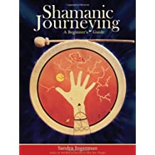 Shamanic Journeying: A Beginner's Guide by Ingerman, Sandra (2008) Paperback