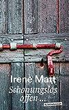 Schonungslos offen von Irene Matt