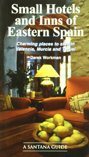 Small Hotels And Inns Of Eastern Spain. Valencia, Murcia And Teruel