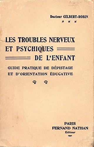 Les troubles nerveux et psychiques de l'enfant. guide pratique de dépistage et d'orientation éducative.