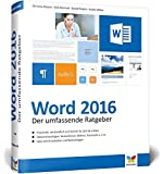 Word 2016: Der umfassende Ratgeber für Einsteiger und Umsteiger. Ideal zum Einarbeiten und Nachschlagen