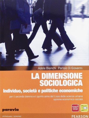 La dimensione sociologica. Individuo, societ e politiche economiche. Con espansione online. Per le Scuole superiori