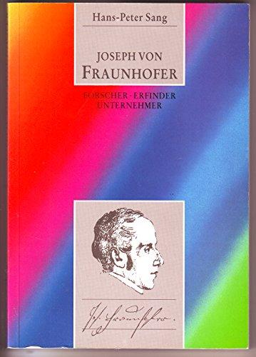 Joseph von Fraunhofer. Forscher - Erfinder - Unternehmer.