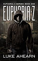 Euphoria Z: A Post Apocalyptic Thriller (Euphoria Z Series Book 1) (English Edition)
