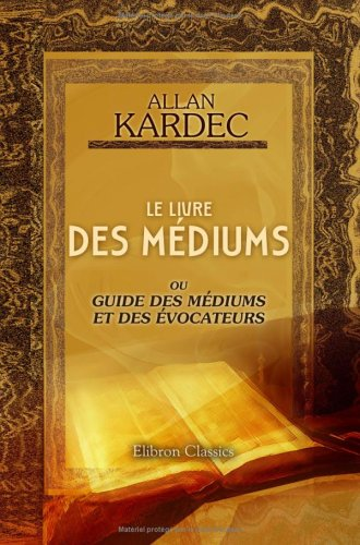 Le livre des médiums ou Guide des médiums et des évocateurs par Allan Kardec