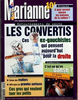 MARIANNE [No 29] du 10/11/1997 - A QUOI SERVENT ENCORE LES MAISONS DE LA CULTURE - LES CONVERTIS - CES EX-GAUCHISTES QUI PENSENT AUJOURD'HUI POUR LA DROITE - GREVE DES ROUTIERS - OPA DANS LES GRANDES SURFACES - C'EST OU QU'ON DANSE - GUIDE