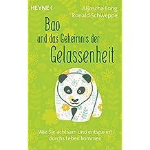 Bao und das Geheimnis der Gelassenheit: Wie Sie achtsam und entspannt durchs Leben kommen