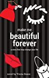Make me beautiful forever: A story that may change your life